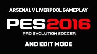 PES 2016 - Arsenal v Liverpool gameplay and Edit Mode