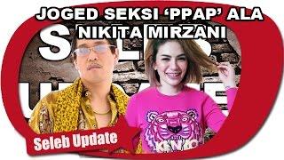 getlinkyoutube.com-HOT-SEKSI NIKITA MIRZANI JOGED PPAP BARENG 4 COWOK