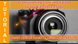 Transitioning from the Panasonic Lumix FZ200 to the FZ330 (FZ300) Part 4 AF/AE lock and bracketing