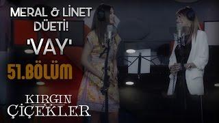 getlinkyoutube.com-Linet - Meral Kendir - Vay (Klip) - Kırgın Çiçekler 51.Bölüm