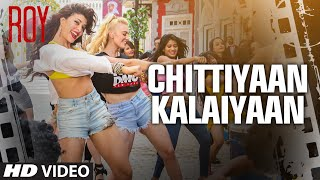 'Chittiyaan Kalaiyaan' VIDEO SONG | Roy | Meet Bros Anjjan, Kanika Kapoor |