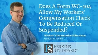 Does A Form WC-104 Allow My Workers' Compensation Check To Be Reduced Or Suspended