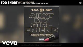 getlinkyoutube.com-Too $hort - Ain't My Girlfriend (Audio) ft. Ty Dolla $ign, Jeremih, French Montana