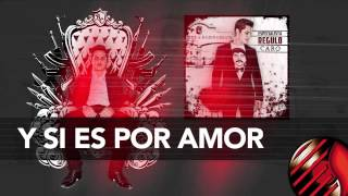 getlinkyoutube.com-Y Si Es Por Amor (ESPECIALISTA) - Regulo Caro 2013