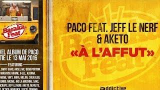 Paco - A l'affût (ft. Jeff Le Nerf , Aketo )