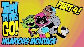 Teen Titans Go! - Hilarious Montage Part 4