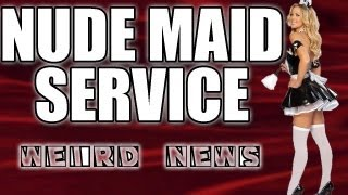 Weird News - Nude Maid Service