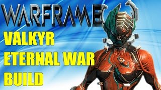 getlinkyoutube.com-WARFRAME Valkyr Pro Build, Eternal War