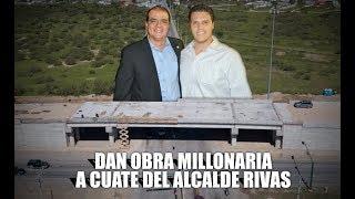 Dan obra millonaria a cuate del alcalde Rivas