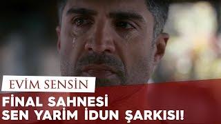 getlinkyoutube.com-Evim Sensin - Final Sahnesi ve Sen Yarim İdun Şarkısı