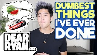 Dumbest Things I've Ever Done! (Dear Ryan)