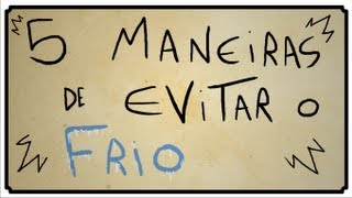 getlinkyoutube.com-5 MANEIRAS DE EVITAR O FRIO