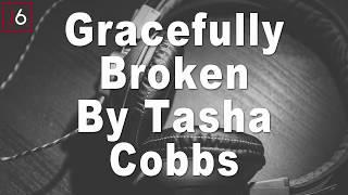 Tasha Cobbs Leonard | Gracefully Broken Instrumental Music and Lyrics width=