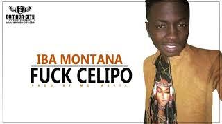 IBA MONTANA - FUCK CELIPO
