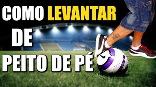 COMO LEVANTAR DE PEITO DE PÉ! (Futebol Freestyle #17)