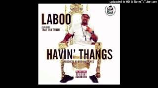 Laboo- Havin' Thangs (feat. Trae Tha Truth)
