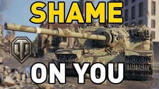 World of Tanks || SHAME ON YOU!