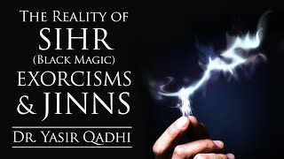 getlinkyoutube.com-The Reality of Sihr (Black Magic), Exorcisms & Jinns - Part II ~ Dr. Yasir Qadhi | 31st October 2014