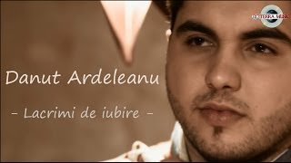 getlinkyoutube.com-Danut Ardeleanu - Lacrimi de iubire (Oficial Video)