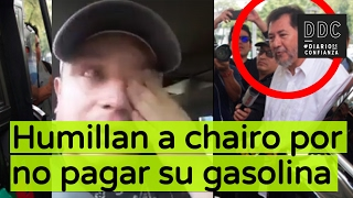 getlinkyoutube.com-Humillan a chairo por no pagar su gasolina