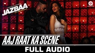 getlinkyoutube.com-Aaj Raat Ka Scene - Full Song - Jazbaa | Badshah & Shraddha Pandit | Diksha Kaushal