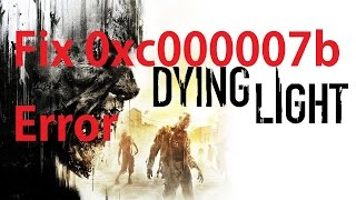 [Solved] How to fix 0xc000007b Error in Dying Light