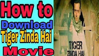 How to download tiger zinda hai full in HD with 100%  proof / tiger zinda hai kaise download kare
