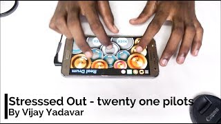 twenty one pilots | Stressed Out | Real Drum App Cover - By Vijay Yadavar. width=