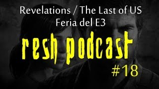 RESH Podcast 18 - Revelations, The Last of Us y E3