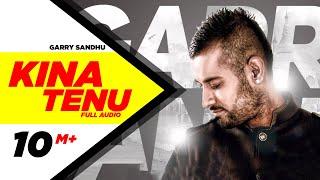 Kina Tenu - Garry Sandhu | Full Audio Song | Speed Records