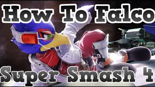 How To Falco - Smash 4 - Informative and Combo Guide / Tips
