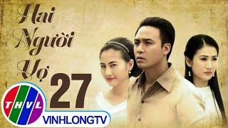 getlinkyoutube.com-THVL | Hai người vợ - Tập 27
