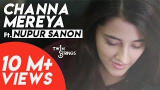 Channa Mereya (Reprise) TwinStrings ft . Nupur Sanon