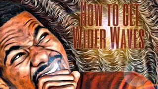 How To Get Wide Waves