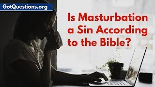 Is Masturbation a Sin According to the Bible? | Is it wrong to Masturbate?