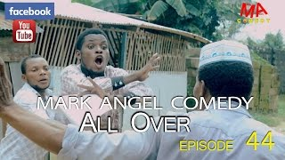 getlinkyoutube.com-ALL OVER (Mark Angel Comedy) (Episode 44)