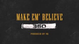 360 - Make Em Believe