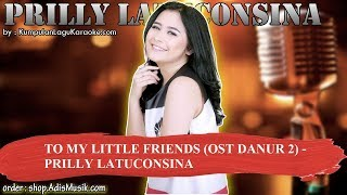 TO MY LITTLE FRIENDS OST DANUR 2 - PRILLY LATUCONSINA Karaoke