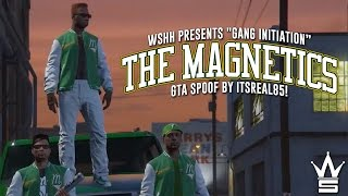"getlinkyoutube.com-WSHH Presents ""Gang Initiation: The Magnetics"" GTA Spoof By ItsReal85!"