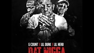 G. Count - Dat Nigga (ft. Lil Durk & Lil Herb)