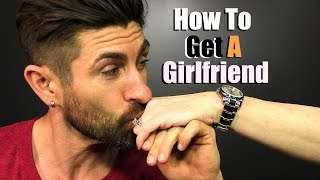 getlinkyoutube.com-How To Get A Girlfriend | 6 Simple Steps!