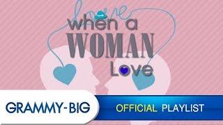 getlinkyoutube.com-รวมเพลงรักเพราะๆ จากผู้หญิง - When A Women Love [GRAMMY BIG]