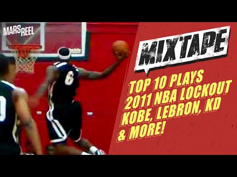 Top 10 Plays Of The 2011 NBA Lockout! Kobe Bryant, LeBron James, Kevin Durant & More!