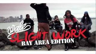 Wale - Slight Work (Bay Area Edition)