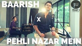 Baarish - Half Girlfriend   Pehli Nazar Mein - Atif Aslam (Singh's Unplugged- Mashup Cover)