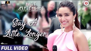 Stay A Little Longer - Full Video| Half Girlfriend| Arjun Kapoor, Shraddha Kapoor | Anushka Shahaney