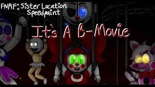 getlinkyoutube.com-FNAF Sister Location Speedpaint [2,000 Sub Special] - It's a B-Movie