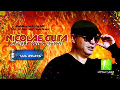 Nicolae Guta - Langa tine-s fericit HIT 2013 (Audio Original Full)