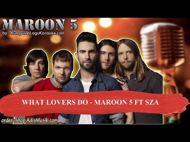 WHAT LOVERS DO  - MAROON 5 FT SZA Karaoke