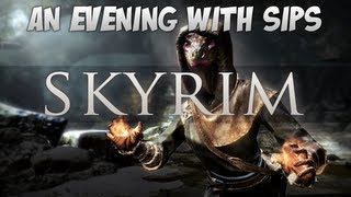 An Evening With Sips - Skyrim
